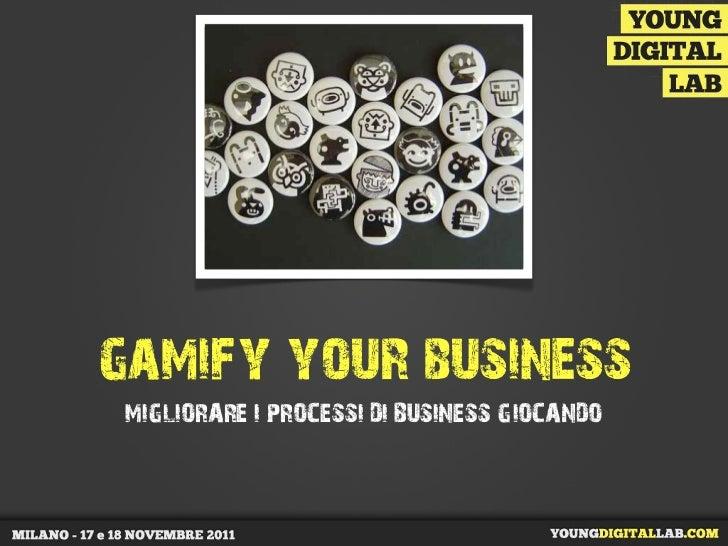gamify your business MIGLIORARE I PROCESSI DI BUSINESS GIOCANDO