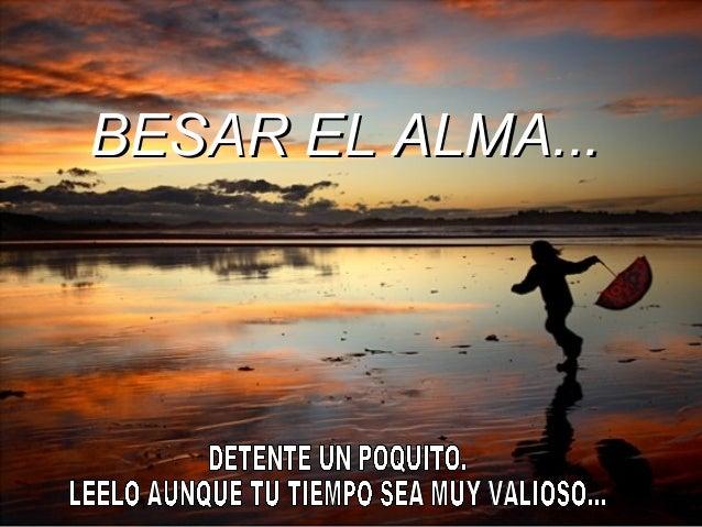 BESAR EL ALMA...BESAR EL ALMA...