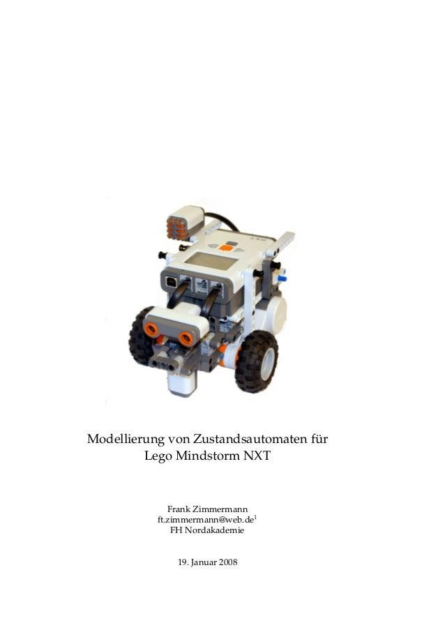 Modellierung von Zustandsautomaten f¨ur Lego Mindstorm NXT Frank Zimmermann ft.zimmermann@web.de1 FH Nordakademie 19. Janu...