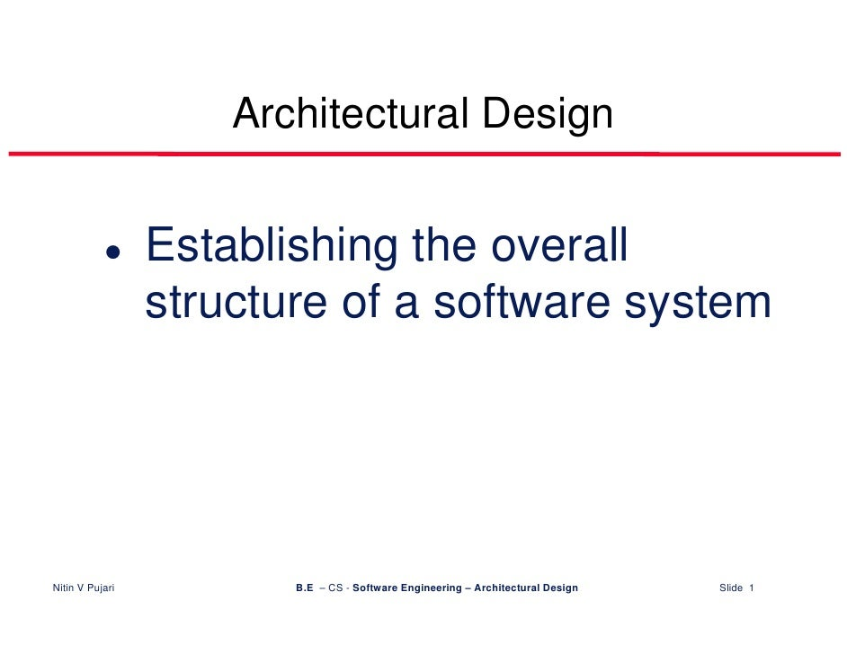 Architectural Design                    Establishing the overall                  structure of a software system     Nitin...