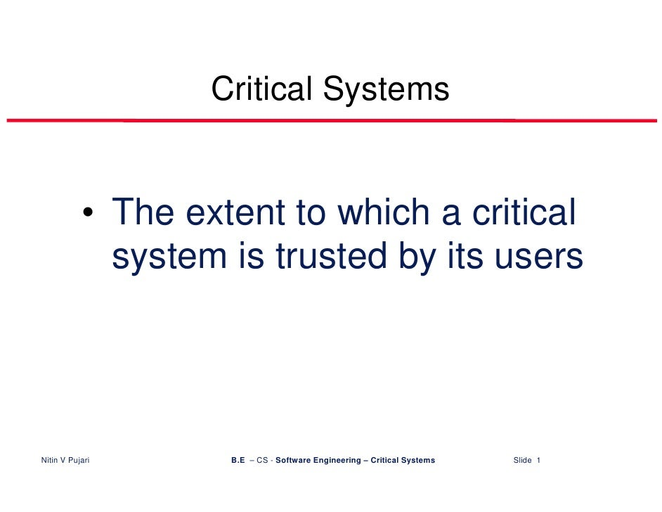 Critical Systems              • The extent to which a critical              system is trusted by its users     Nitin V Puj...