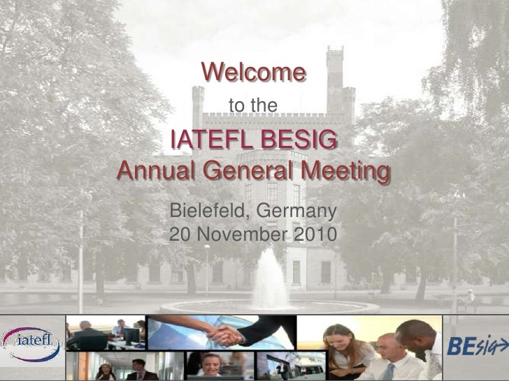 Welcome<br />to the<br />IATEFL BESIG<br />Annual General Meeting<br />Bielefeld, Germany<br />20 November 2010<br />