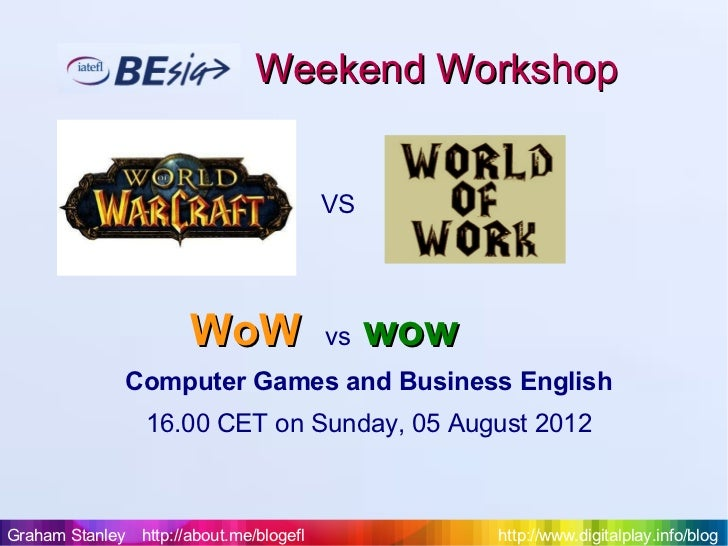 World of Work vs World of Warcraft: BESIG Weekend Workshop
