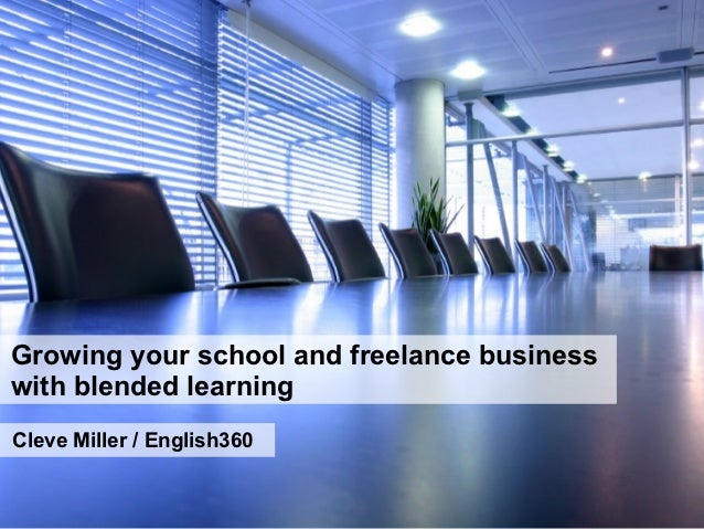 Growing your school and freelance businesswith blended learningCleve Miller / English360