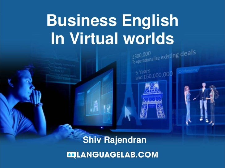 Business English<br />In Virtual worlds<br />Shiv Rajendran<br />