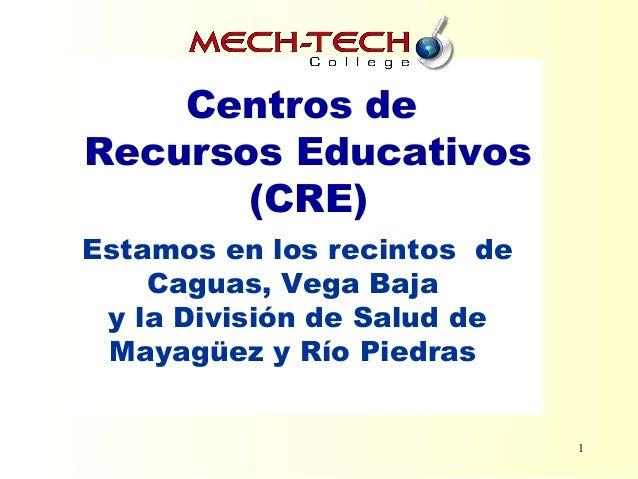 1 Estamos en los recintos de Caguas, Vega Baja y la División de Salud de Mayagüez y Río Piedras Centros de Recursos Educat...