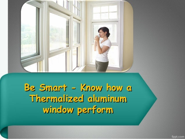 Be Smart - Know how a Thermalized aluminum window perform
