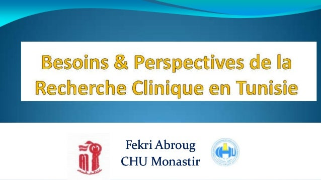 Besoins & perspectives de la recherche clinique en tunisie