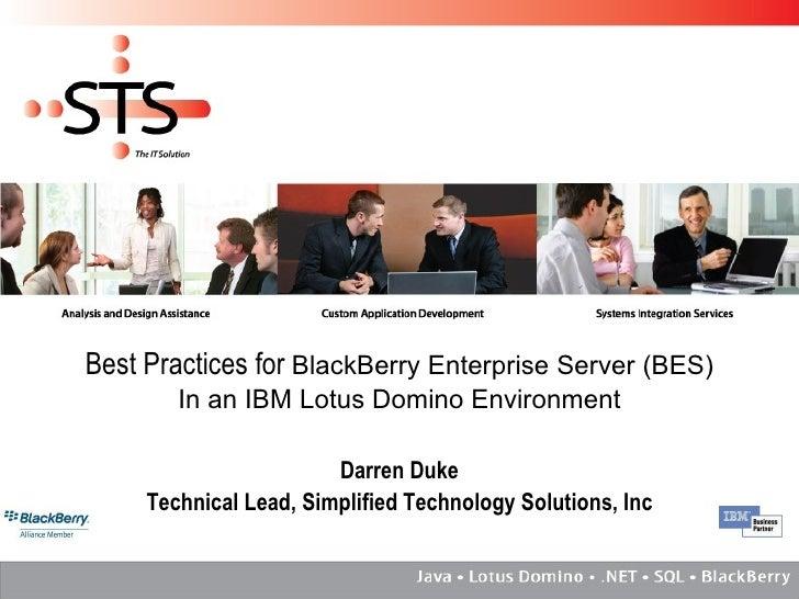 Best Practices for  BlackBerry Enterprise Server (BES) In an IBM Lotus Domino Environment Darren Duke Technical Lead, Simp...