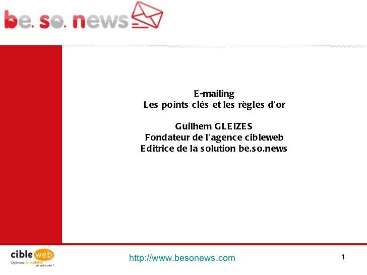 http://www.besonews.com  E-mailing Les points clés et les règles d'or Guilhem GLEIZES Fondateur de l'agence cibleweb Editr...