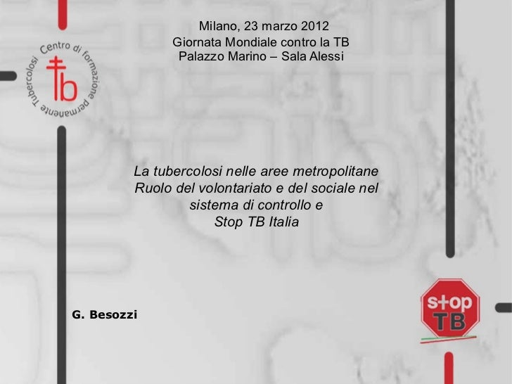 """PPT Besozzi """"The role of the charity work in urban TB control & Stop TB Italy"""""""