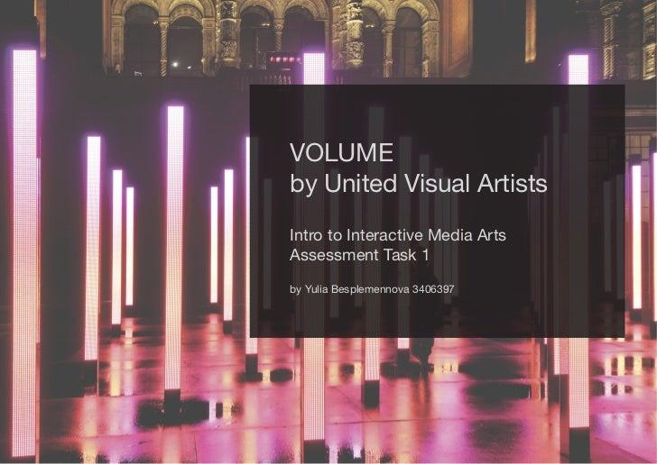 VOLUMEby United Visual ArtistsIntro to Interactive Media ArtsAssessment Task 1by Yulia Besplemennova 3406397