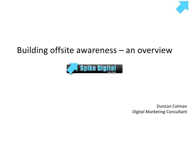 Building offsite awareness – an overview<br />Duncan Colman<br />Digital Marketing Consultant<br />