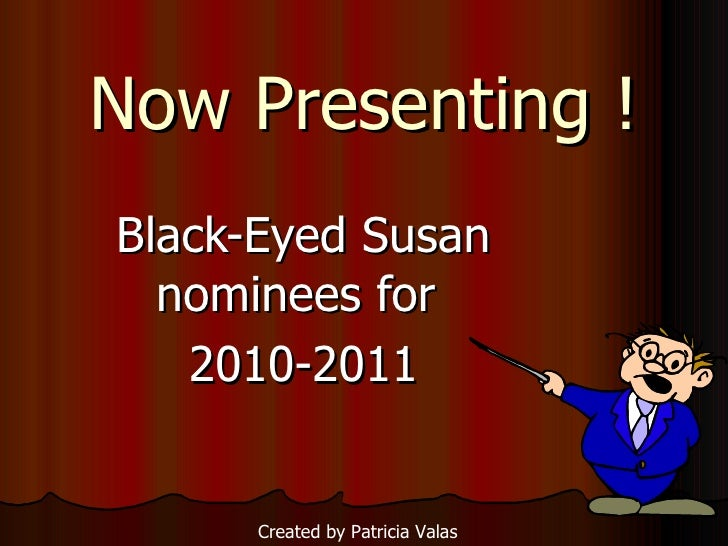 Now Presenting ! Black-Eyed Susan nominees for  2010-2011 Created by Patricia Valas