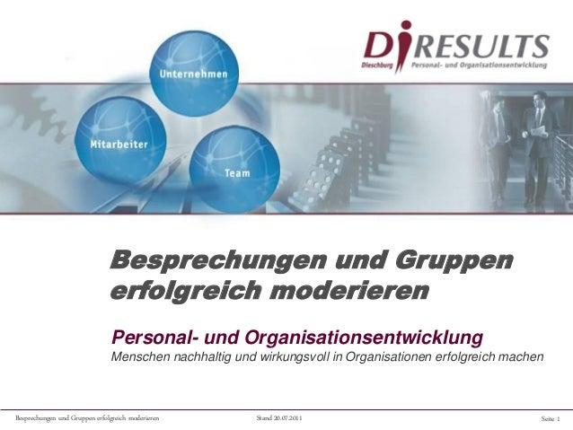 Seite 1Besprechungen und Gruppen erfolgreich moderieren Stand 20.07.2011 Personal- und Organisationsentwicklung Menschen n...
