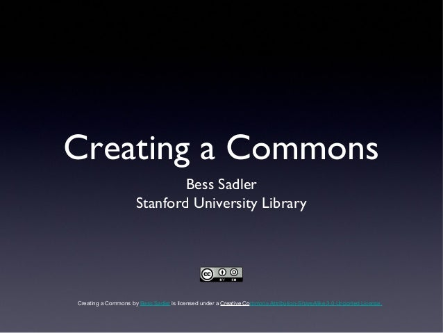 Creating a Commons                              Bess Sadler                      Stanford University LibraryCreating a Com...
