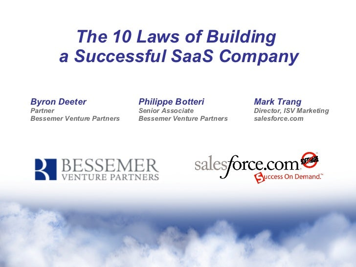 The 10 Laws of Building  a Successful SaaS Company Byron Deeter Partner Bessemer Venture Partners Philippe Botteri Senior ...