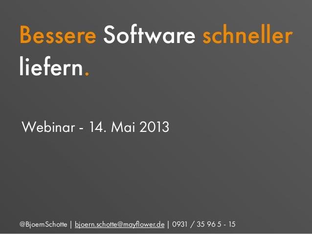@BjoernSchotte | bjoern.schotte@mayflower.de | 0931 / 35 96 5 - 15Bessere Software schnellerliefern.Webinar - 14. Mai 2013