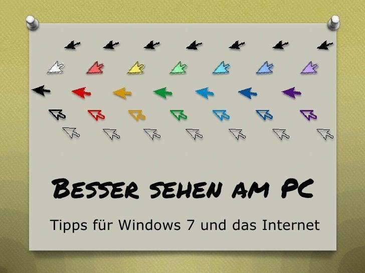 Besser sehen am PCTipps für Windows 7 und das Internet
