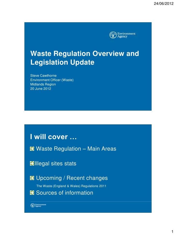 24/06/2012Waste Regulation Overview andLegislation UpdateSteve CawthorneEnvironment Officer (Waste)Midlands Region20 June ...