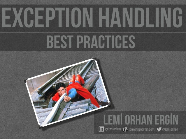 exception handling best practices  Lemİ Orhan ERGİN @lemiorhan  lemiorhanergin.com  @lemiorhan