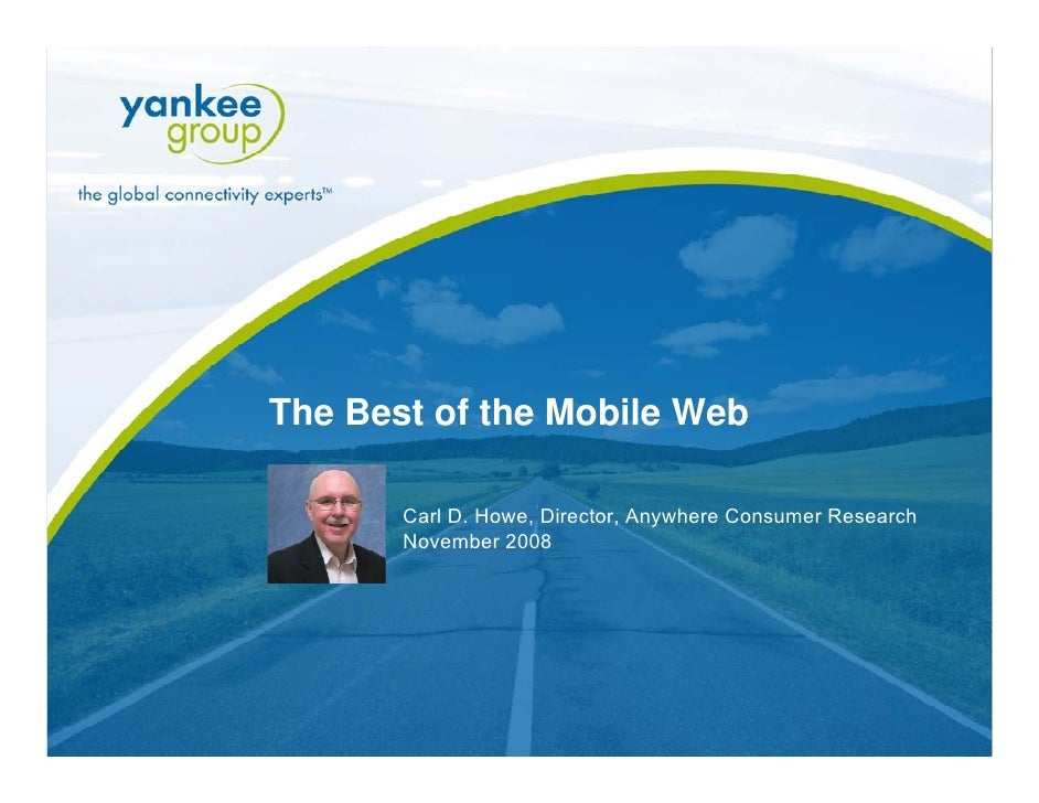 The Best of the Mobile Web                       Carl D. Howe, Director, Anywhere Consumer Research                      N...