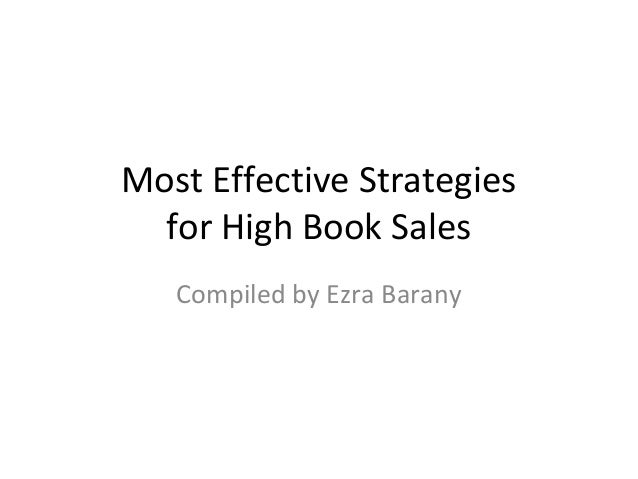 Most Effective Strategies for High Book Sales Compiled by Ezra Barany