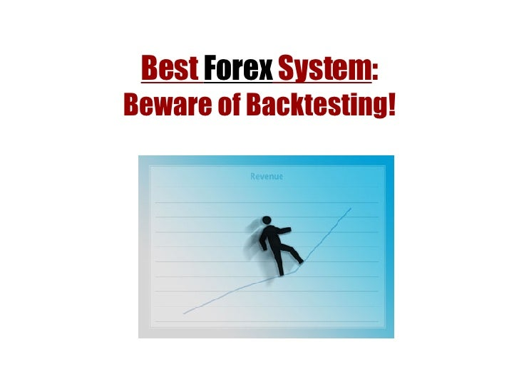 Best  Forex  System : Beware of Backtesting!