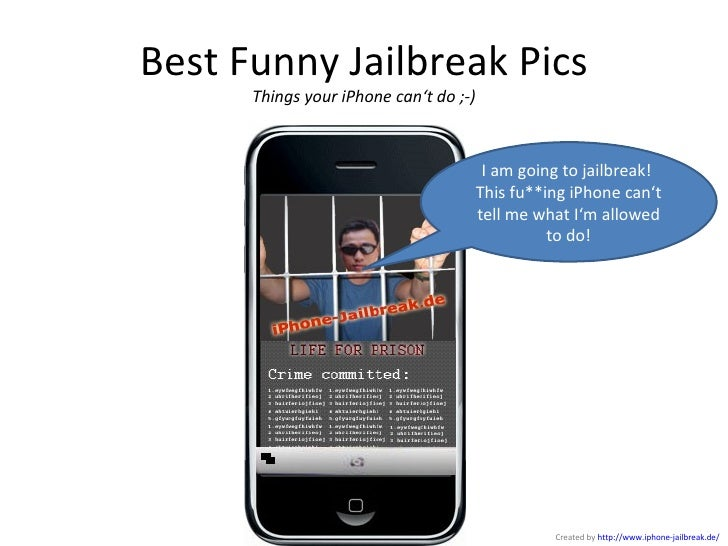 Best Funny Jailbreak Pics Things your iPhone can't do ;-) I am going to jailbreak!  This fu**ing iPhone can't tell me what...