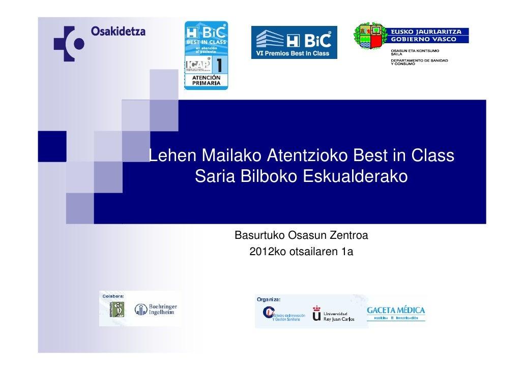 Lehen Mailako Atentzioko Best in Class     Saria Bilboko Eskualderako          Basurtuko Osasun Zentroa            2012ko ...