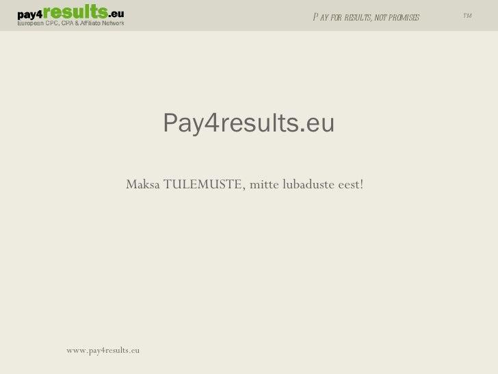 Maksa TULEMUSTE, mitte lubaduste eest! Pay4results.eu www.pay4results.eu
