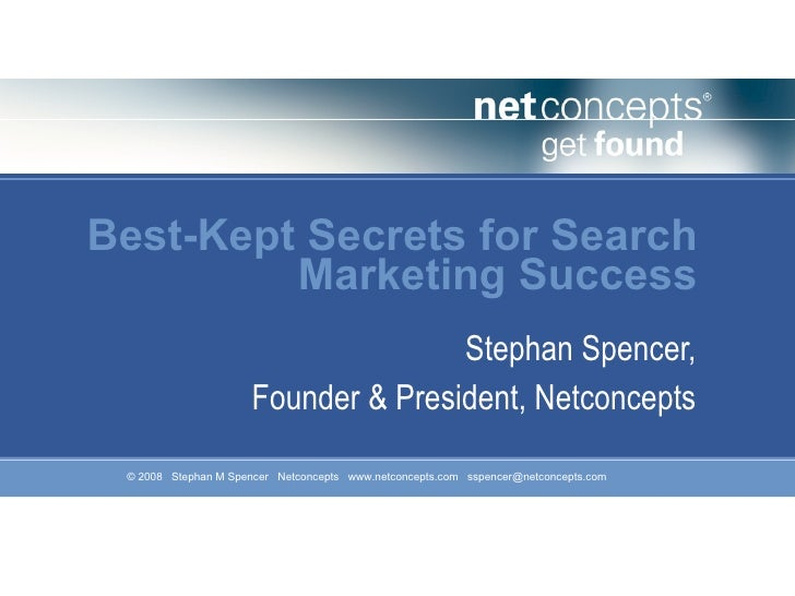 Best-Kept Secrets for Search Marketing Success Stephan Spencer, Founder & President, Netconcepts
