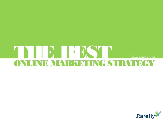 THE BEST ONLINE MARKETING STRATEGY  www.rarefly.com