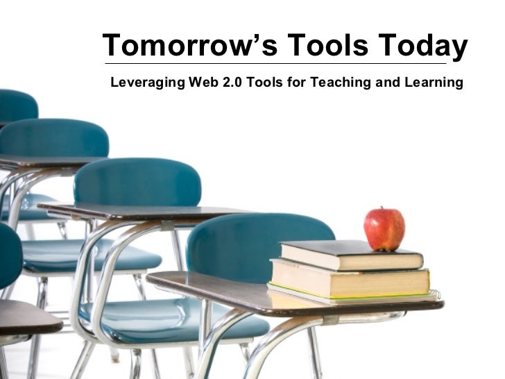 Tomorrow's Tools Today Leveraging Web 2.0 Tools for Teaching and Learning