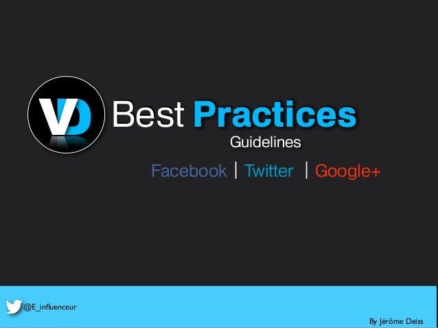 Facebook Twitter Google+ DV Guidelines Best Practices By Jérôme Deiss @E_influenceur