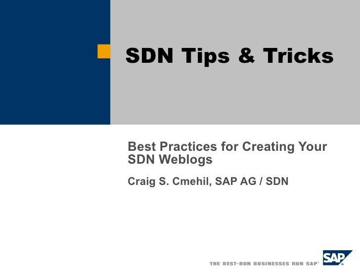 SDN  Tips  & Tricks Best Practices for Creating Your SDN Weblogs Craig S. Cmehil, SAP AG / SDN