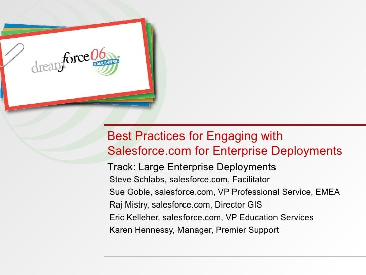 Best Practices for Engaging with Salesforce.com for Enterprise Deployments   Steve Schlabs, salesforce.com, Facilitator Su...