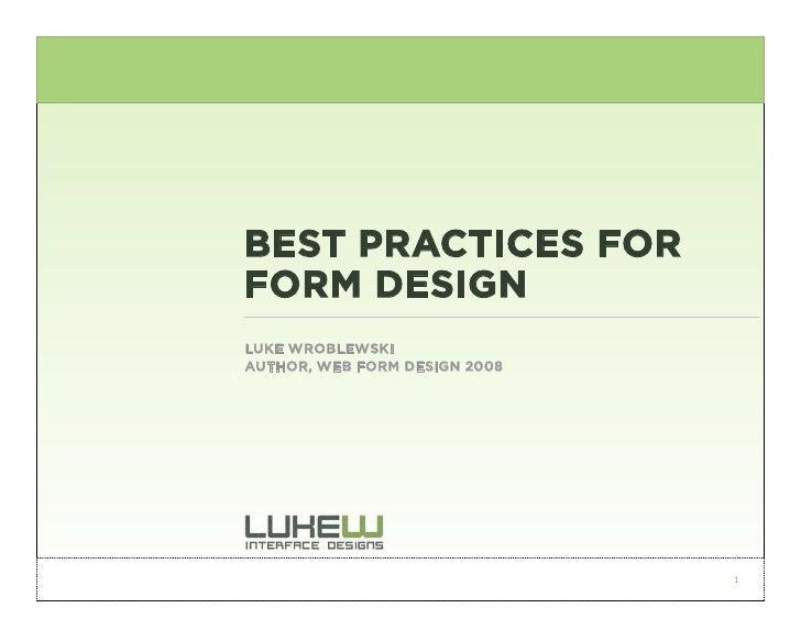 BEST PRACTICES FOR FORM DESIGN LUKE WROBLEWSKI AUTHOR, WEB FORM DESIGN 2008                                    1