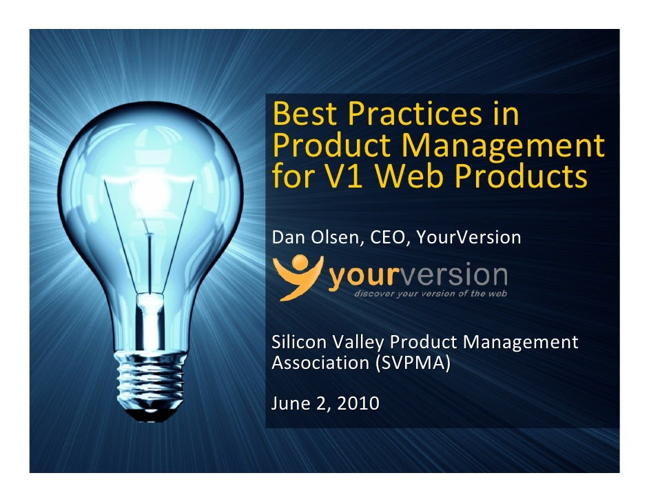 Best Practices in  Product Management  for V1 Web Products Dan Olsen, CEO, YourVersion    Silicon Valley Product Managemen...