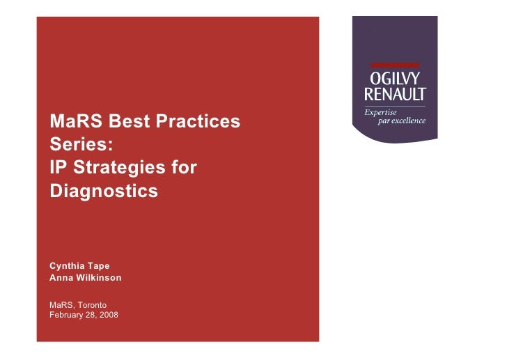 MaRS Best Practices Series: IP Strategies for Diagnostics   Cynthia Tape Anna Wilkinson  MaRS, Toronto February 28, 2008