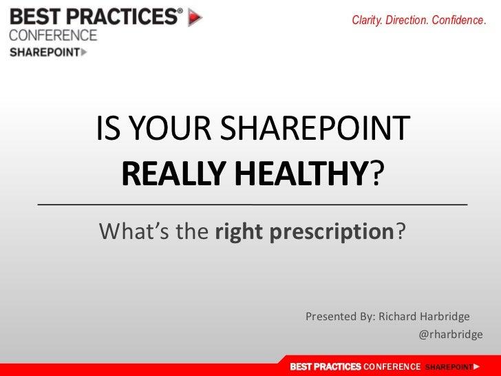 Is Your Sharepointreallyhealthy?<br />What's the rightprescription?<br />Presented By: Richard Harbridge<br />@rharbridge<...