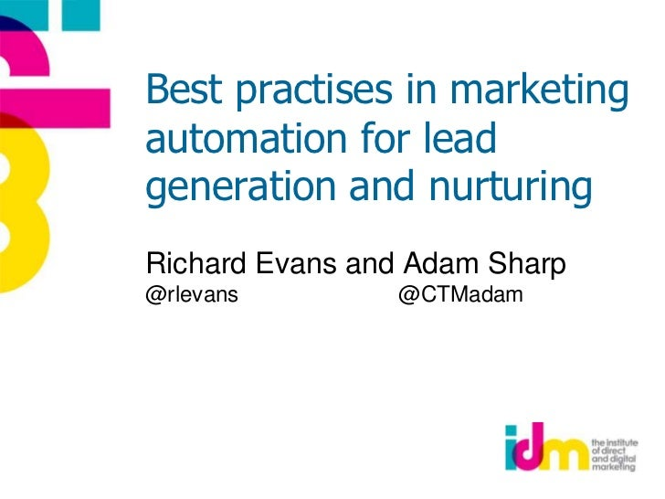 Best practises in marketing automation for lead generation and nurturing<br />Richard Evans and Adam Sharp@rlevans        ...