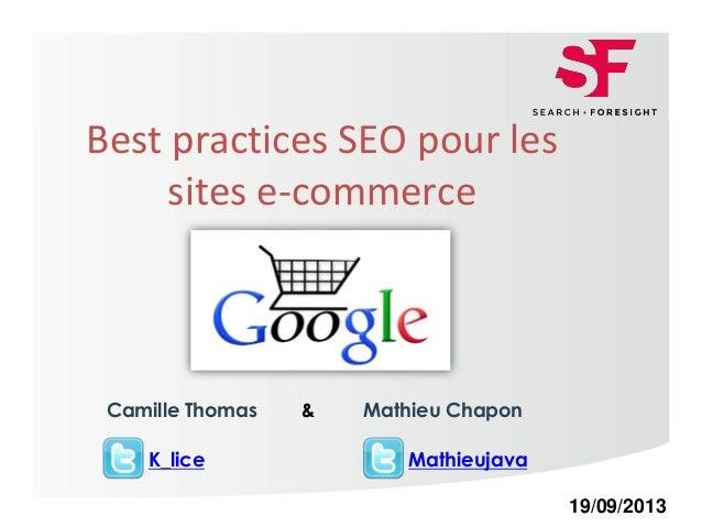 Page 1Page 1 Best practices SEO pour les sites e-commerce 19/09/2013 K_lice Camille Thomas Mathieu Chapon Mathieujava &