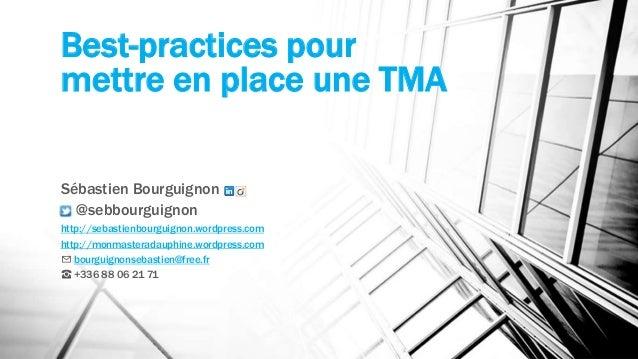 Best-practices pour  mettre en place une TMA  Sébastien Bourguignon  @sebbourguignon  http://sebastienbourguignon.wordpres...