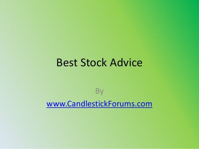 Best Stock Advice           Bywww.CandlestickForums.com