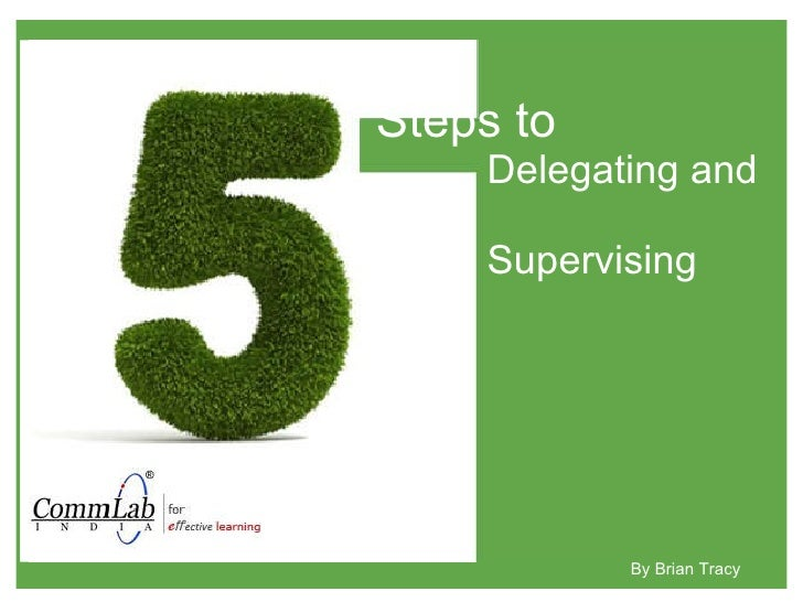 Steps to    Delegating and    Supervising By Brian Tracy