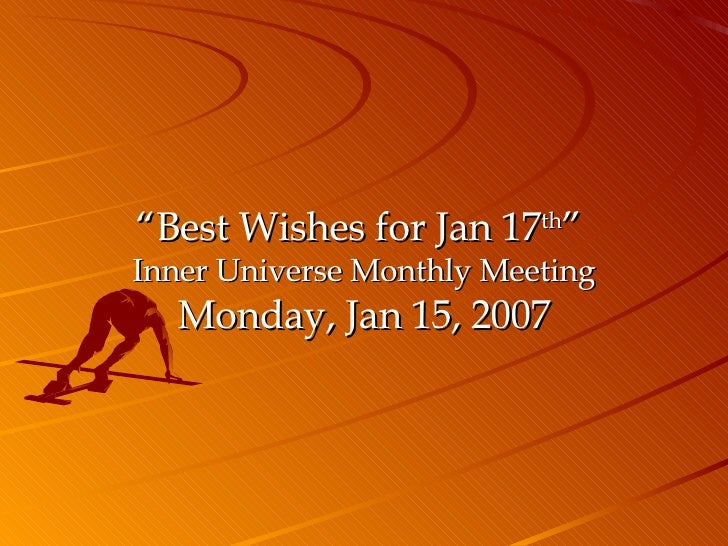 """"""" Best Wishes for Jan 17 th """"  Inner Universe Monthly Meeting Monday, Jan 15, 2007"""