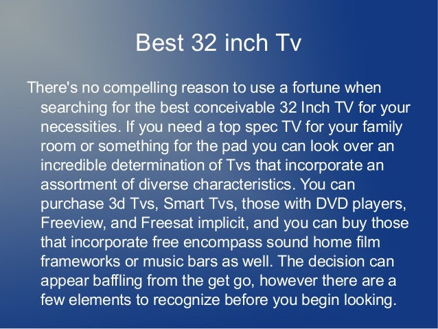 Best 32 inch Tv There's no compelling reason to use a fortune when searching for the best conceivable 32 Inch TV for your ...