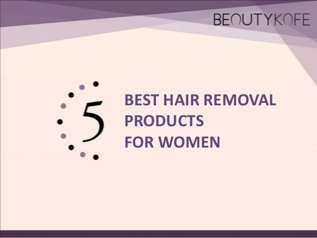 BEST HAIR REMOVAL PRODUCTS FOR WOMEN