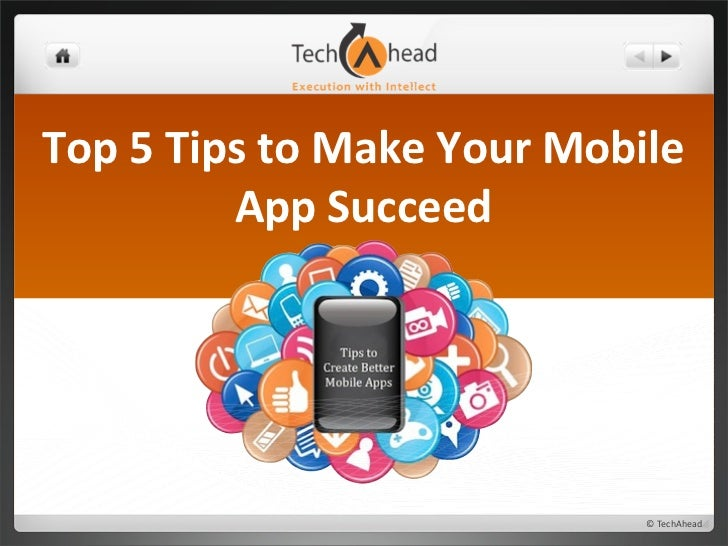 Top	  5	  Tips	  to	  Make	  Your	  Mobile	                 App	  Succeed                                                ©...
